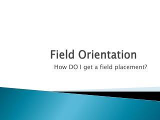 Field Orientation