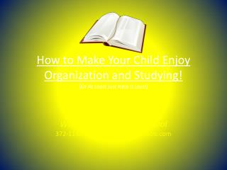 How to Make Your Child Enjoy Organization and Studying! ( Or At Least Just Hate It Less!)