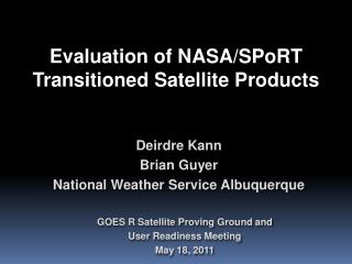 Evaluation of  NASA/SPoRT Transitioned Satellite Products