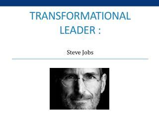Transformational Leader :