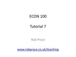 ECON 100 Tutorial 7