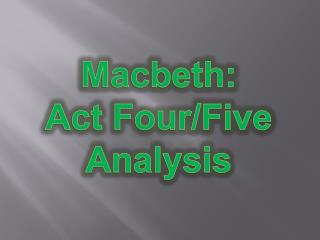 Macbeth: Act Four/Five Analysis