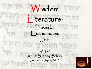 W isdom  L iterature: Proverbs Ecclesiastes Job SCBC Adult Sunday School January – April, 2013