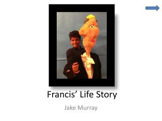 Francis'  L ife Story