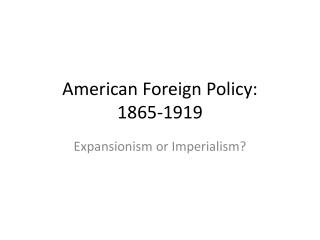 American Foreign Policy: 1865-1919