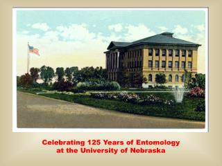 Celebrating 125 Years  o f Entomology  at the University of Nebraska
