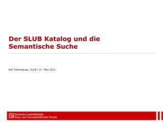 Der SLUB Katalog und die  Semantische Suche