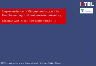 Implementation  of  Biogas- production into the  German  agricultural emission inventory