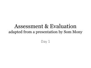 Assessment & Evaluation adapted from a presentation by  Som Mony