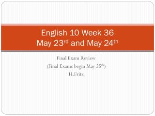 English 10 Week 36 May 23 rd  and May 24 th