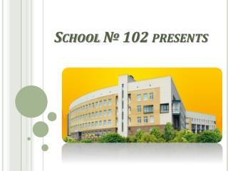 School  № 102  presents