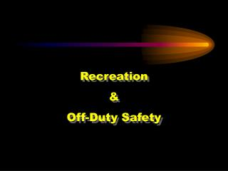 Recreation  &  Off-Duty  Safety