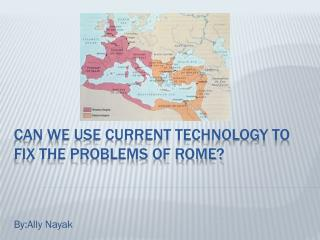Can we use current technology to fix the problems of Rome?