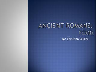 Ancient Romans: Food