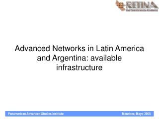 Advanced Networks in Latin America and Argentina: available infrastructure