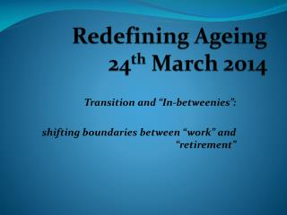 Redefining Ageing 24 th  March 2014