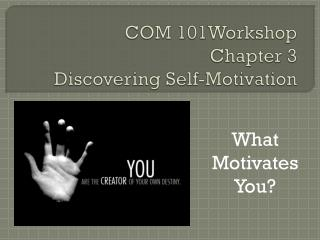 COM  101Workshop  Chapter  3  Discovering Self-Motivation