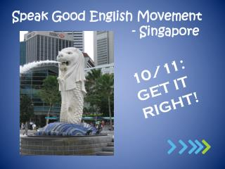 Speak Good English Movement                                         - Singapore