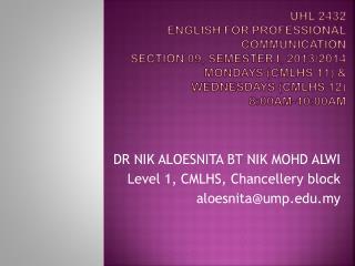 DR NIK ALOESNITA BT  NIK MOHD ALWI Level 1, CMLHS, Chancellery block aloesnita@ump.edu.my