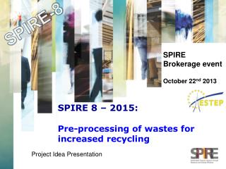 SPIRE  8 – 2015:   Pre-processing of wastes for increased recycling