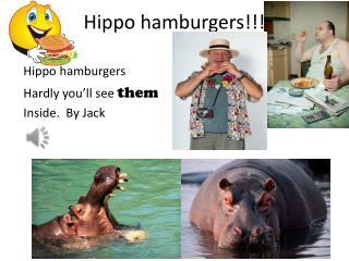 Hippo hamburgers!!!