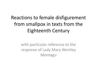 Reactions to female disfigurement from smallpox in texts from the Eighteenth  Century
