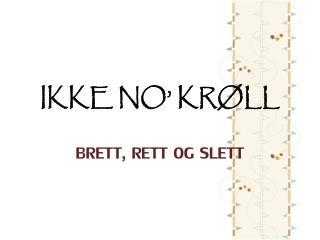 IKKE NO' KRØLL