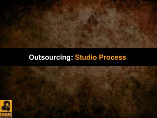 Outsourcing:  Studio Process