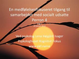 En medfølelsesfokuseret tilgang til samarbejdet med socialt udsatte Perron 4 Dag 1  24 januar 2013