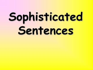 Sophisticated Sentences