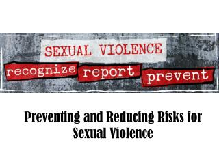 Preventing and Reducing Risks for Sexual Violence