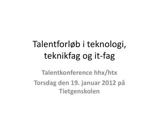 Talentforløb i teknologi, teknikfag og it-fag