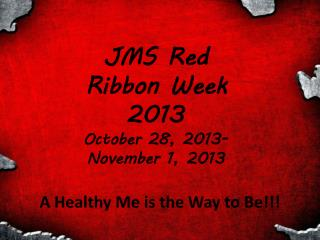JMS Red  Ribbon Week 2013 October 28, 2013- November 1, 2013