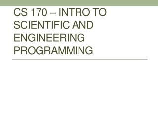CS 170 – Intro to Scientific  and engineering Programming