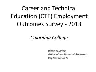 Career and Technical Education (CTE) Employment Outcomes Survey - 2013 Columbia College