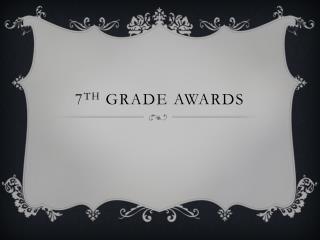 7 th  Grade Awards