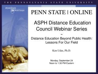 PENN STATE  ONLINE ASPH Distance Education Council Webinar ...