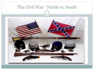 The Civil War:  North vs. South