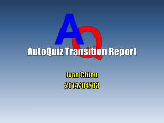 AutoQuiz  Transition Report