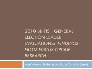 2010 British General Election leader evaluations:   findings from focus group research