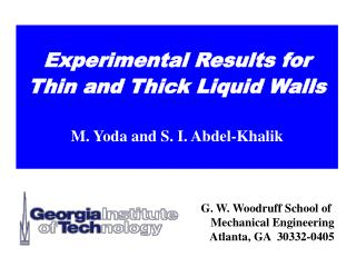 Experimental Results for Thin and Thick Liquid Walls  M. Yoda and S. I. Abdel-Khalik