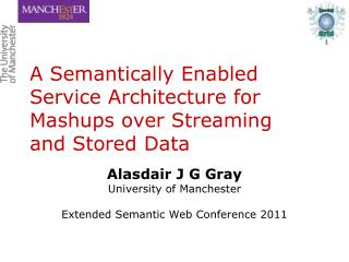 A Semantically Enabled Service Architecture for  Mashups  over Streaming  and Stored Data