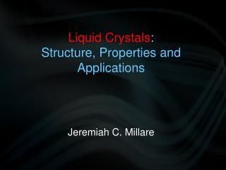 Liquid Crystals :  Structure, Properties and Applications