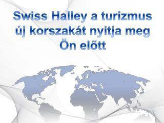 Swiss H alley  a  turizmus új korszakát  nyitja meg Ön előtt
