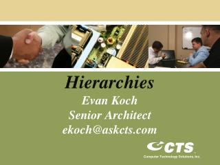 Hierarchies Evan Koch Senior Architect ekoch@askcts.com