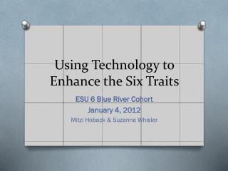 Using Technology to Enhance the Six Traits