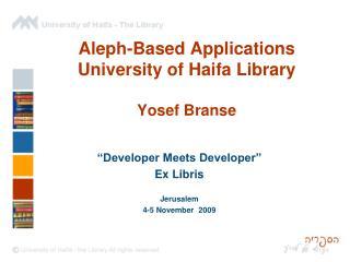 Aleph-Based Applications University of Haifa Library Yosef  Branse