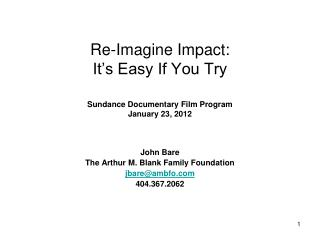 Re-Imagine Impact: It�s Easy If You Try Sundance Documentary Film Program January 23, 2012