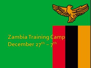 Zambia Training Camp  December 27 th  – 7 th