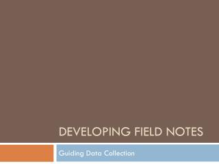 Developing Field Notes